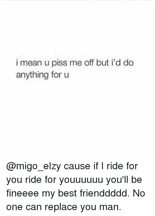 Ride the piss out of me