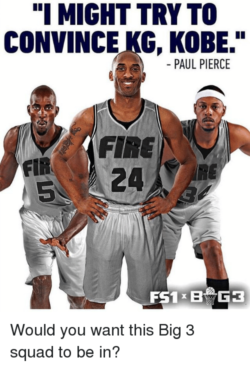 """Fire, Memes, and Paul Pierce: """"I MIGHT TRY TO  CONVINCE KG, KOBE.""""  PAUL PIERCE  FIR  5  FIRE  5 24  RE Would you want this Big 3 squad to be in?"""
