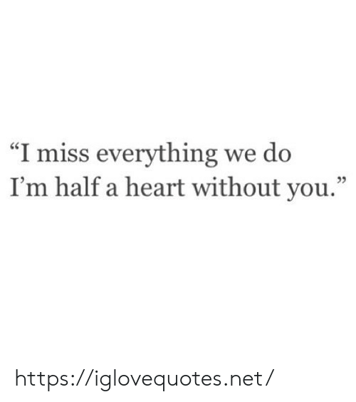 """Heart, Net, and You: """"I miss everything we do  I'm half a heart without you.""""  05 https://iglovequotes.net/"""