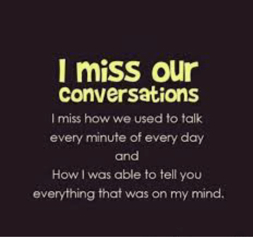 Sad I Miss You Quotes For Friends: I Miss Our Conversations Miss How We Used To Talk Every