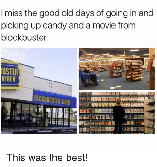 Blockbuster, Candy, and Memes: I miss the good old days of going in and  picking up candy and a movie from  blockbuster  USTER  VIDEO  BLOCKBUSTER VIDEO This was the best!