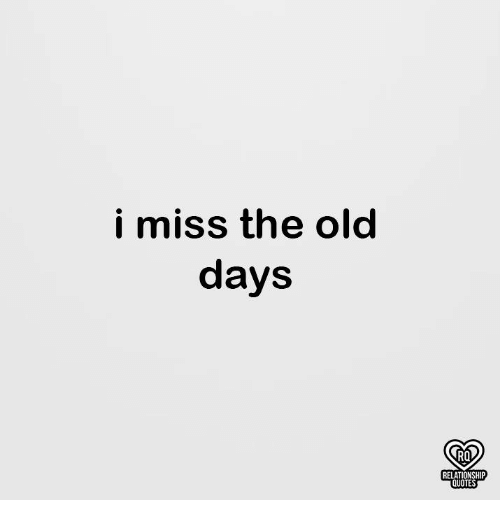 I Miss The Old Days Ro Relationship Quotes Meme On Meme