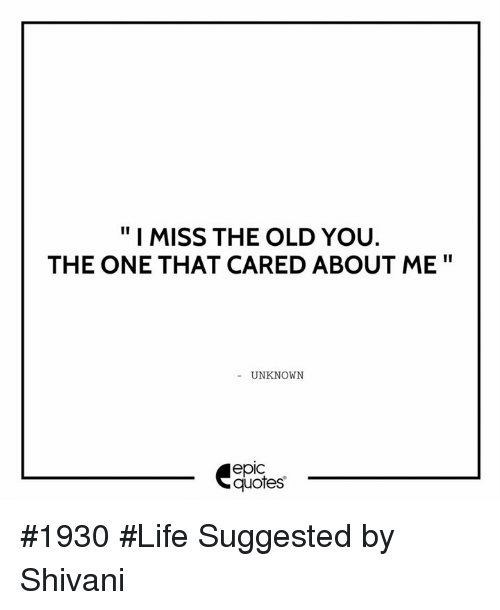 I Miss The Old You The One That Cared About Me Unknown Quotes 1930