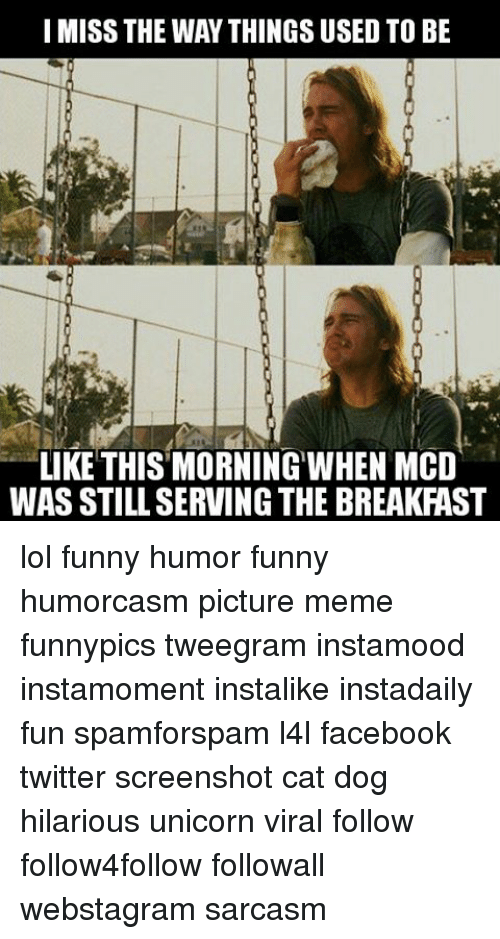 I Miss The Way Things Used To Be Like This Morning When Mcd Was