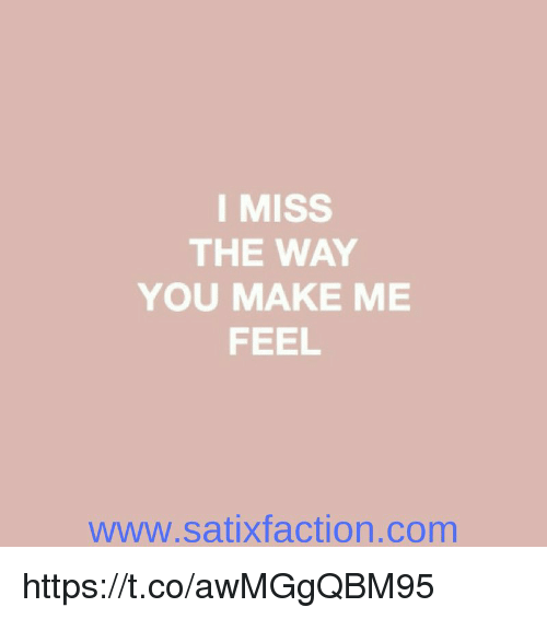 I Miss The Way You Make Me Feel Wwwsatixfactioncom