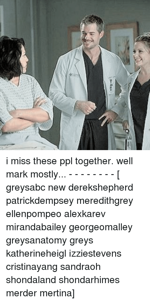 I Miss These Ppl Together Well Mark Mostly - - - - - - - - Greysabc ...