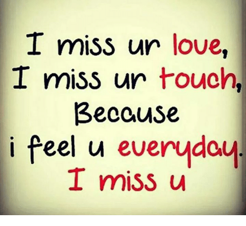 I Miss Ur Love I Miss Ur Touch Because I Feel U Everyday I Miss U