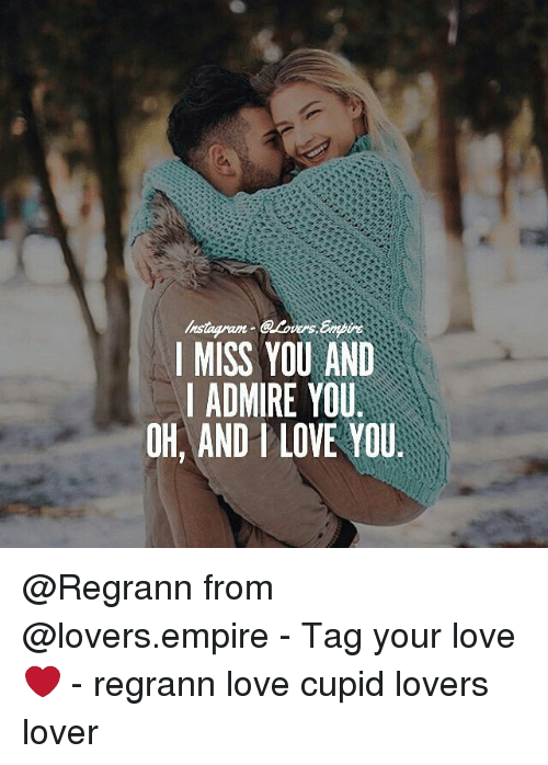 I Miss You And I Admire You Oh And Love You From Tag Your Love
