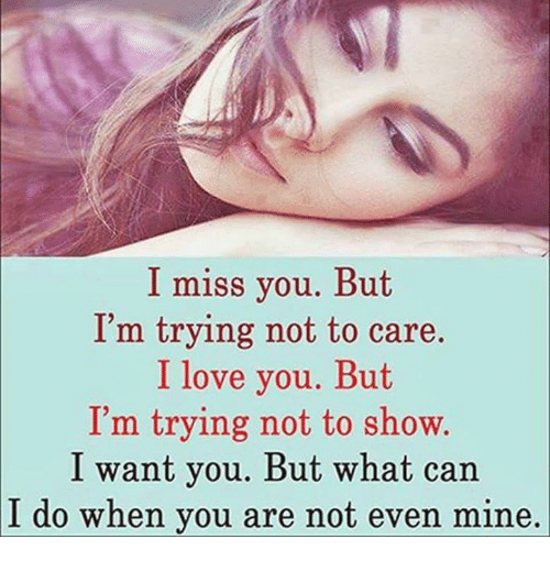 I Miss You But Im Trying Not To Care I Love You But Im Trying Not