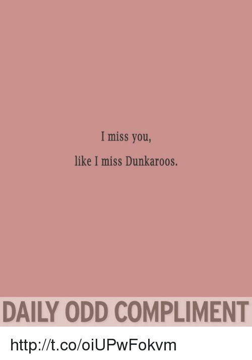 I Miss You Like I Miss Dunkaroos Daily Odd Compliment