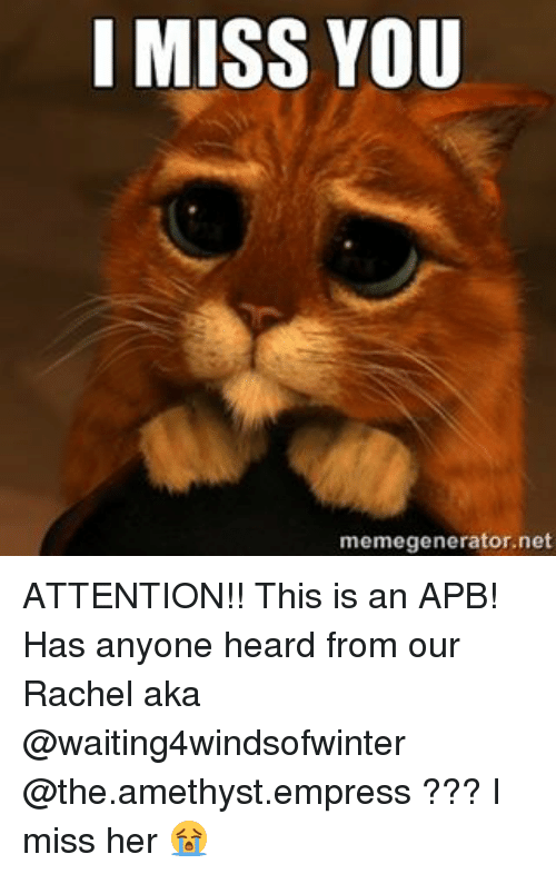 I Miss You Memegeneratornet Attention This Is An Apb Has Anyone