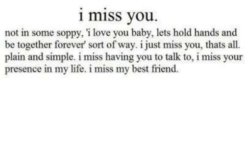 I Miss You Not In Some Soppy I Love You Baby Lets Hold Hands And Be