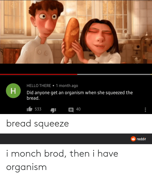 Then, Organism, and I Have: i monch brod, then i have organism
