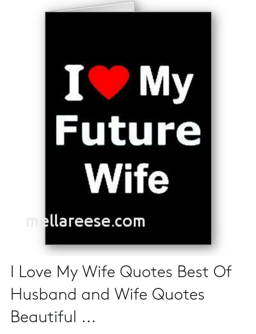 I My Future Wife Mellareesecom I Love My Wife Quotes Best of ...