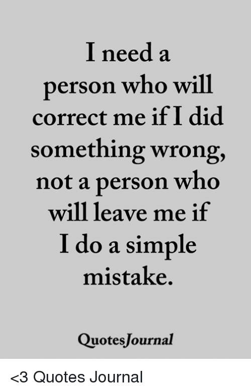 I Need A Erson Who Will Correct Me If I Did Something Wrong Not A