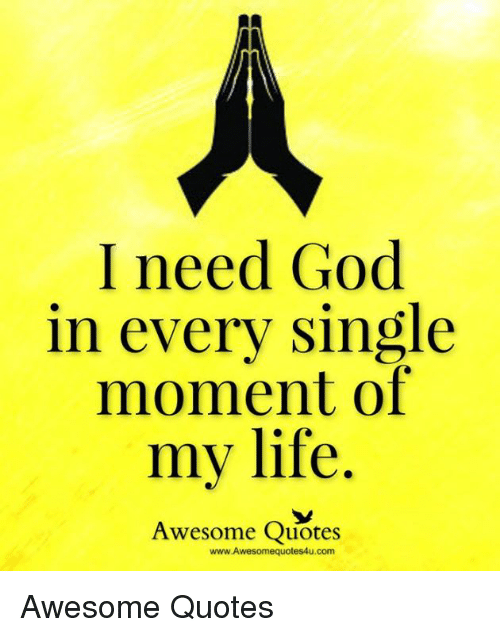 I Need God In Every Single Moment Of My Life Awesome Quotes