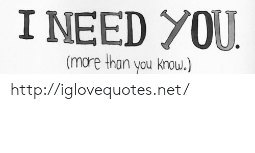 Http, Net, and You: I NEED OU  (more than you knou.) http://iglovequotes.net/