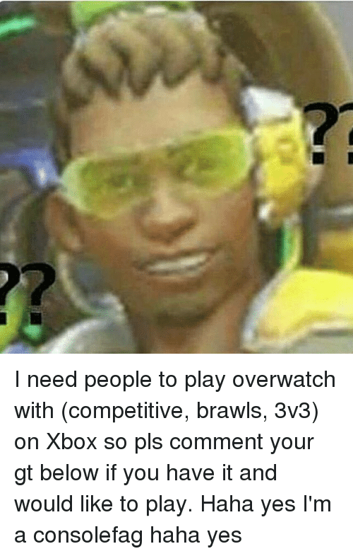 I Need People To Play Overwatch With Competitive Brawls 3v3 On Xbox