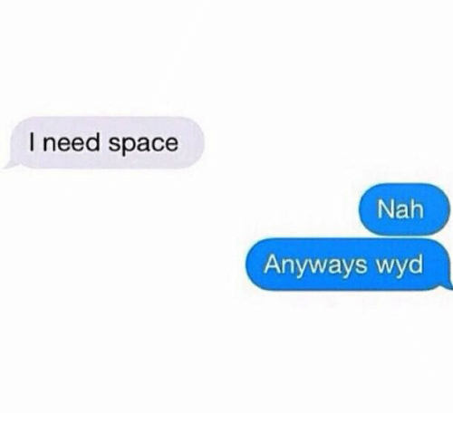 Wyd, Space, and Spaces: I need space  Nah  Anyways wyd