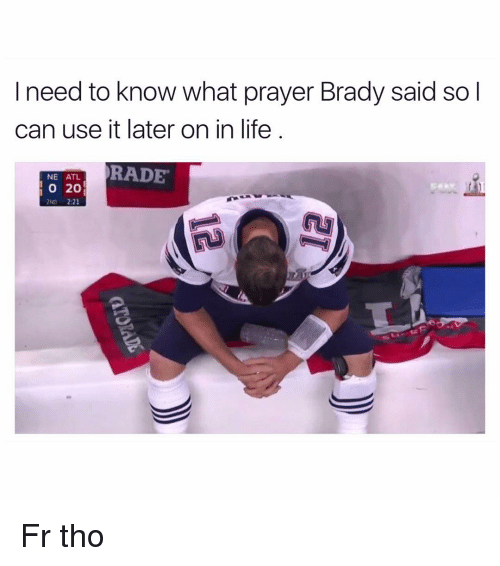 Funny, Atl, and Need-To-Know: I need to know what prayer Brady said so I  can use it later on in life  RADE  NE ATL  20  2:21  2ND Fr tho