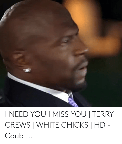 I Need You I Miss You Terry Crews White Chicks Hd Coub Terry Crews Meme On Me Me