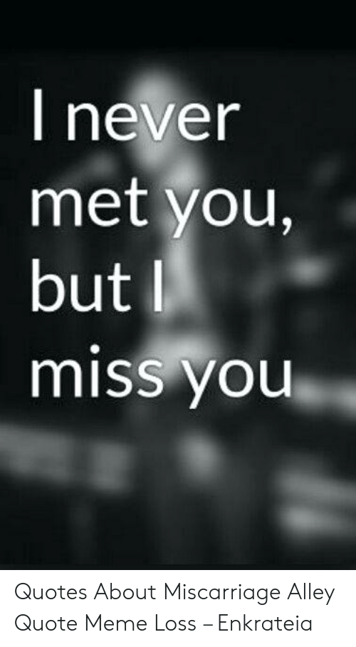 I Never Met You but I Miss You Quotes About Miscarriage ...