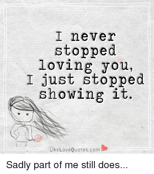 I Never Stopped Loving You I Just Showing It Like Love Quotes Com Magnificent Loving Quotes