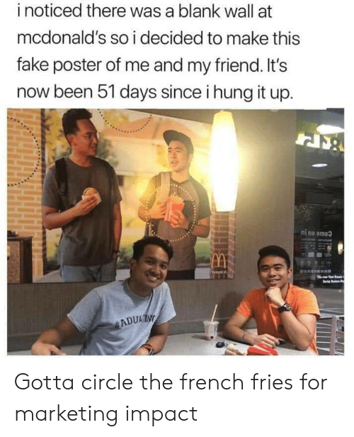 Fake, McDonalds, and French: i noticed there was a blank wall at  mcdonald's so i decided to make this  fake poster of me and my friend. It's  now been 51 days since i hung it up.  ni no omoo Gotta circle the french fries for marketing impact