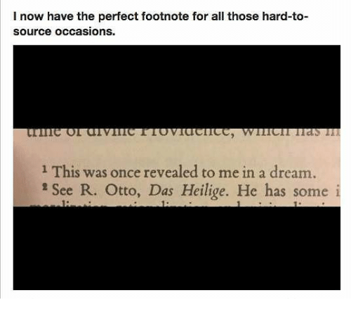 A Dream, Once, and Dream: I now have the perfect footnote for all those hard-to-  source occasions.  1 This was once revealed to me in a dream.  See R. Otto, Das Heilige. He has some i