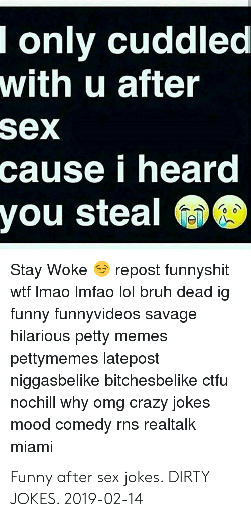 I Only Cuddled With U After Sex Cause I Heard You Steal Stay Woke