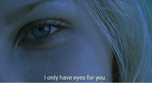 You, For, and Eyes: I only have eyes for you.
