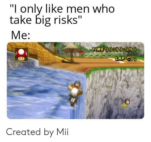 """Who, Big, and Www: """"I only like men who  take big risks""""  Mе:  TIMEOO890.09  LAP  43  www. Created by Mii"""