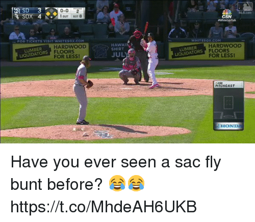 Memes, White, and 🤖: i OUT Bar 83  CKETS VISIT WHITE Sox coM  HARDWOOD  FLOORS  LIQUIDATORS  FOR LESS!  SHIRT  JUL  TESox coH  HARDWOOD  LIQUIDATORS  FOR LESS!  PITCH CAST  IHO Have you ever seen a sac fly bunt before? 😂😂 https://t.co/MhdeAH6UKB