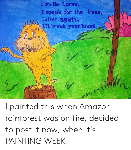 Amazon, Fire, and Rainforest: I painted this when Amazon rainforest was on fire, decided to post it now, when it's PAINTING WEEK.
