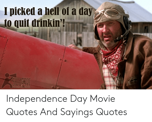 Independence Day, Movie, and Quotes: I picked a hell of a day  to quit drinkin'h Independence Day Movie Quotes And Sayings Quotes