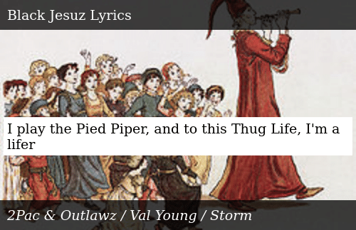 I Play the Pied Piper and to This Thug Life I'm a Lifer
