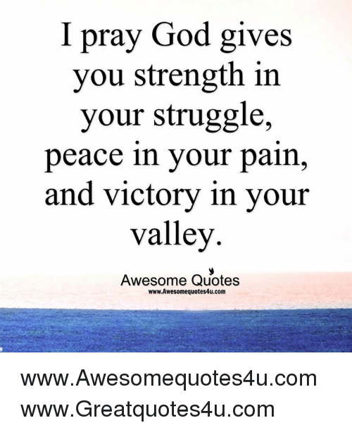 I Pray God Gives You Strength In Your Struggle Peace In Your Pain