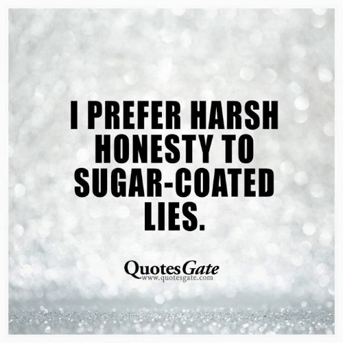 I PREFER HARSH HONESTY TO SUGARCOATED LIES Quotes Gate Quotes New Honesty Quotes