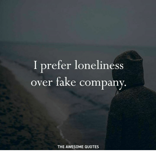 Fake Quotes I Prefer Loneliness Over Fake Company THE AWESOME QUOTES | Fake  Fake Quotes