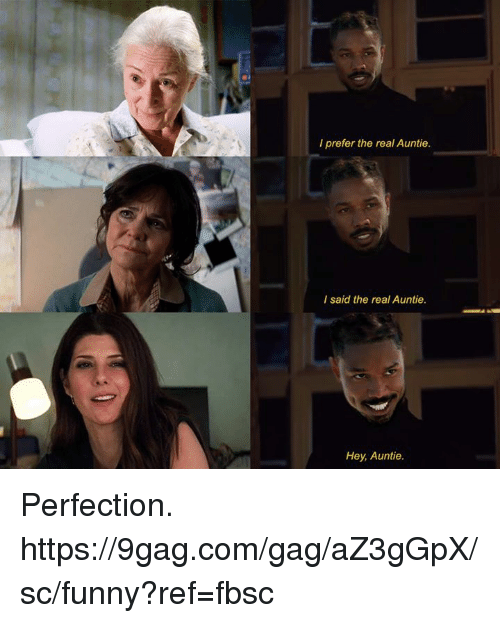 9gag, Dank, and Funny: I prefer the real Auntie  I said the real Auntie.  Hey, Auntie. Perfection. https://9gag.com/gag/aZ3gGpX/sc/funny?ref=fbsc