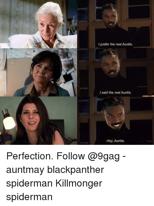 9gag, Memes, and Spiderman: I prefer the real Auntie.  I said the real Auntie.  Hey, Auntie. Perfection. Follow @9gag - auntmay blackpanther spiderman Killmonger spiderman