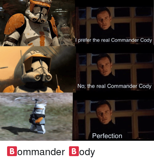 I Prefer the Real Commander Cody No the Real Commander ...