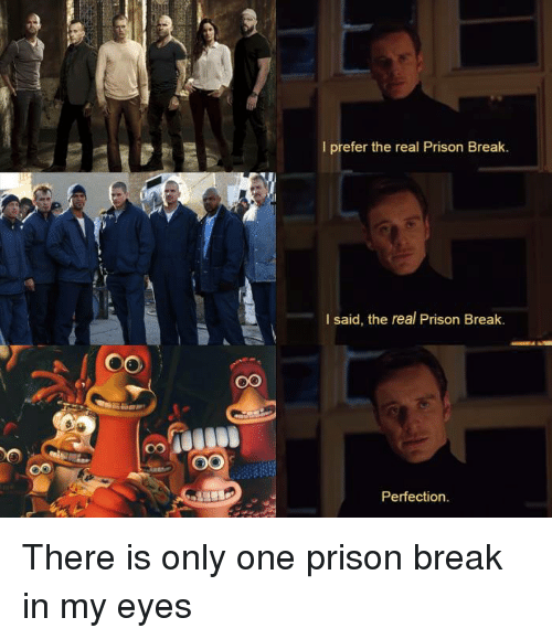 Funny, Prison, and Break: I prefer the real Prison Break.  I said, the real Prison Break.  Perfection. There is only one prison break in my eyes