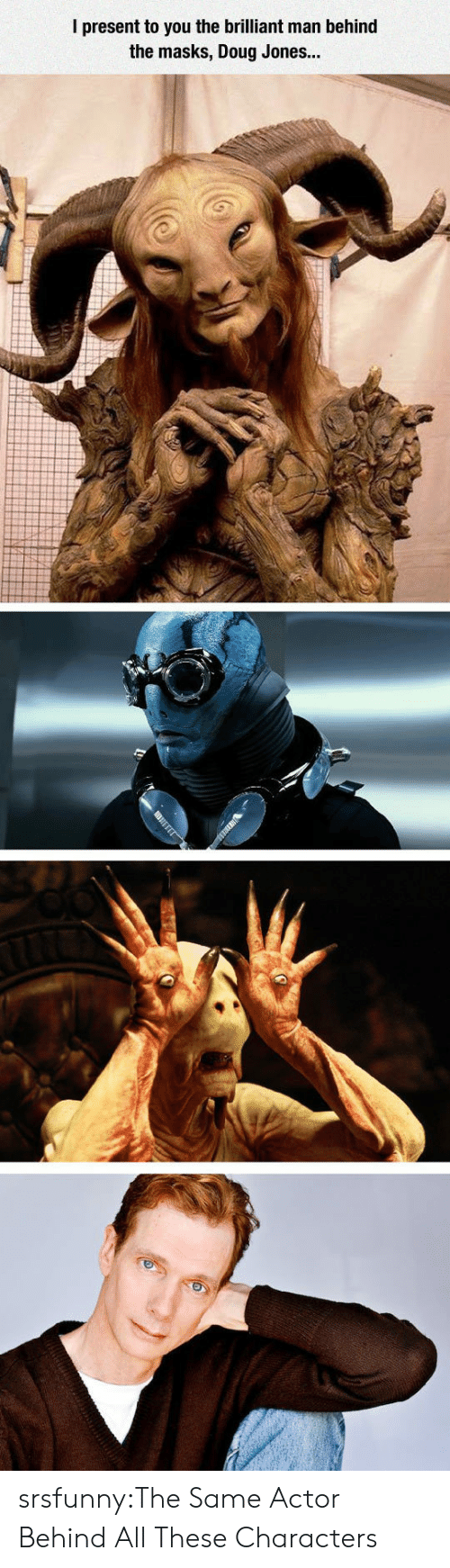 Doug, Tumblr, and Blog: I present to you the brilliant man behind  the masks, Doug Jones... srsfunny:The Same Actor Behind All These Characters