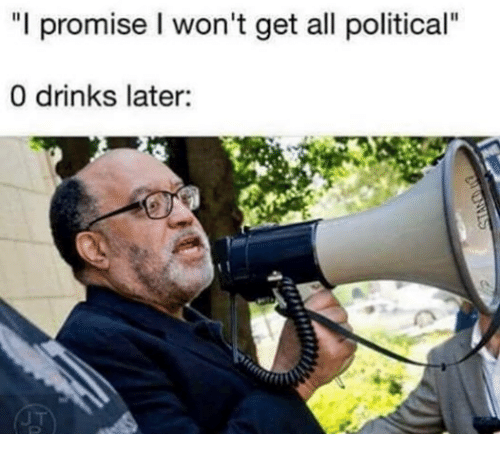 """Memes, 🤖, and All: """"I promise I won't get all political""""  0 drinks later:"""