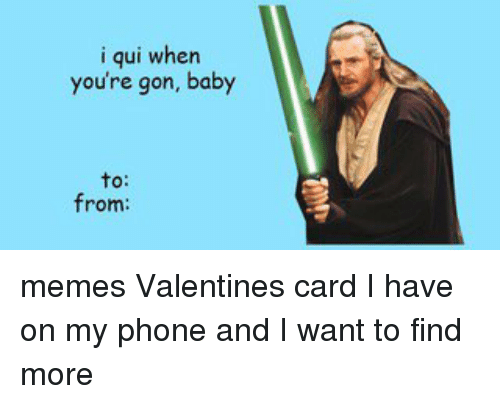 I Qui When You Re Gon Baby To From Memes Valentines Card I Have On