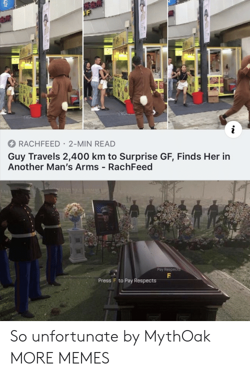 Dank, Memes, and Target: i  RACHFEED 2-MIN READ  Guy Travels 2,400 km to Surprise GF, Finds Her in  Another Man's Arms - RachFeed  Pay Respects  Press F to Pay Respects  LD So unfortunate by MythOak MORE MEMES