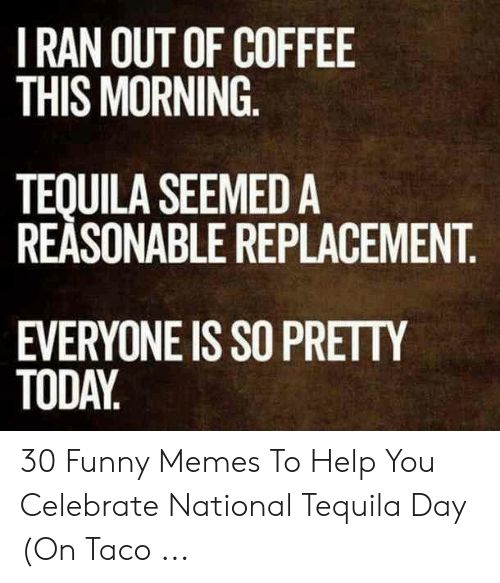 🔥 25+ Best Memes About National Tequila Day Meme | National
