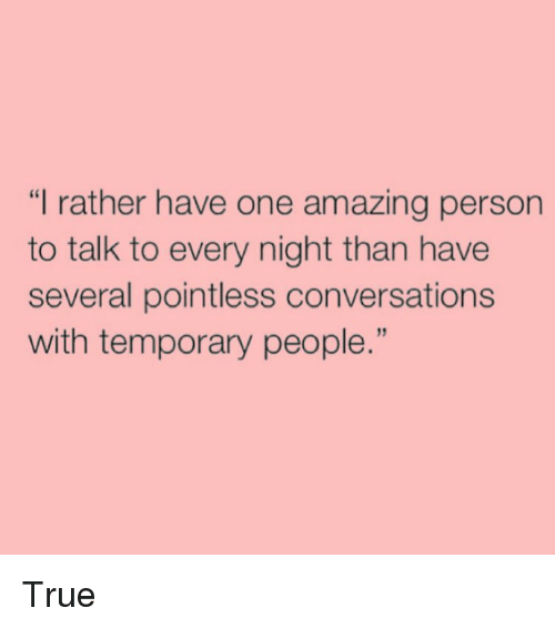 """True, Amaz, and Converse: """"I rather have one amazing person  to talk to every night than have  several pointless conversations  with temporary people True"""