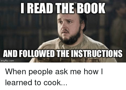 Game of Thrones, Book, and How: I READ THE BOOK  AND FOLLOWED THE INSTRUCTIONS  imgflip.com